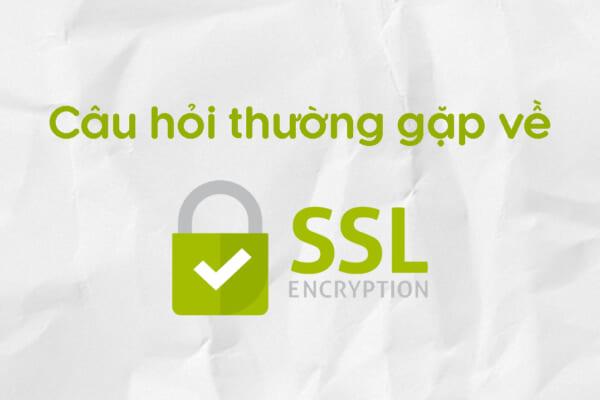 Các câu hỏi thường gặp về chứng chỉ SSL