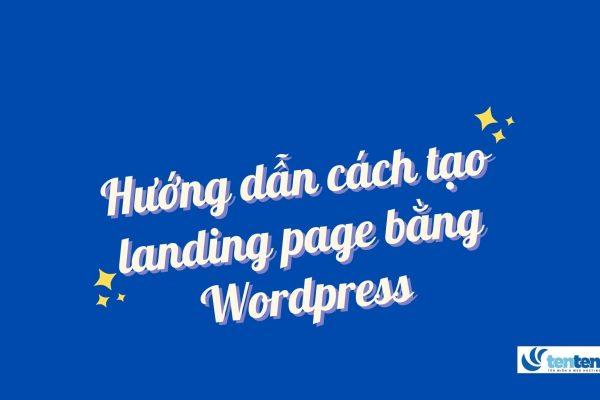 Hướng dẫn cách tạo landing page bằng wordpress & thiết kế 10 landing page/ ngày