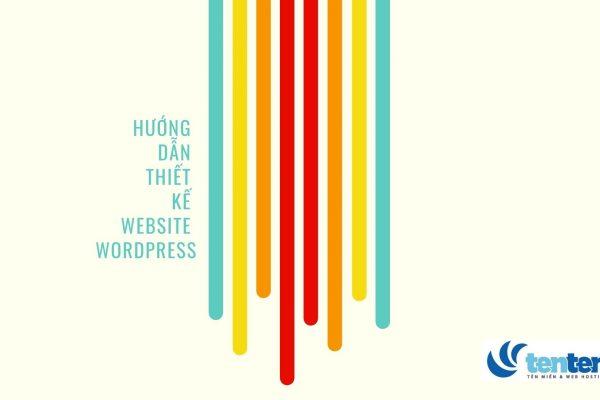 Hướng dẫn cách thiết kế website wordpress (cập nhật 2021)